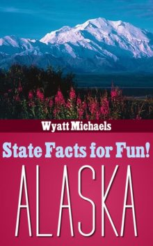 State Facts for Fun! Alaska, Wyatt Michaels