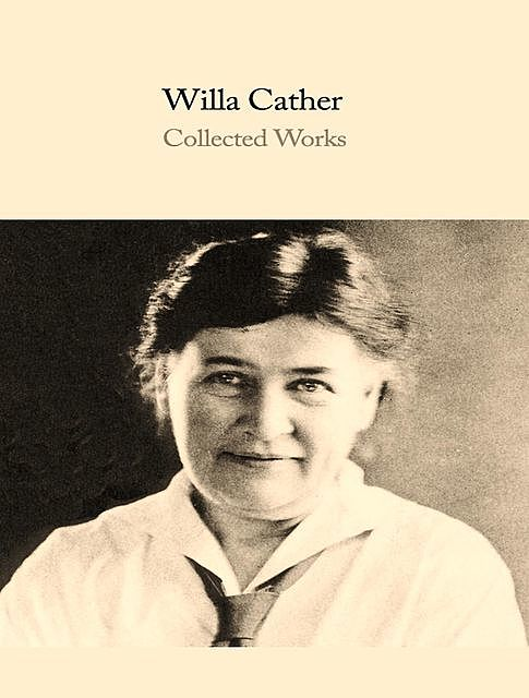 The Complete Works of Willa Cather, Willa Cather