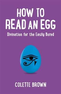 How to Read an Egg, Colette Brown