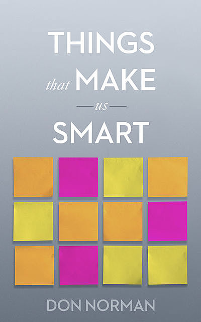 Things That Make Us Smart, Don Norman