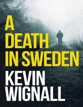 A Death In Sweden: A Thriller, Kevin Wignall