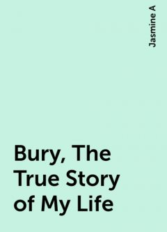 Bury, The True Story of My Life, Jasmine A