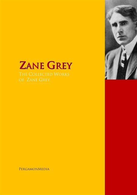 The Collected Works of Zane Grey, Zane Grey