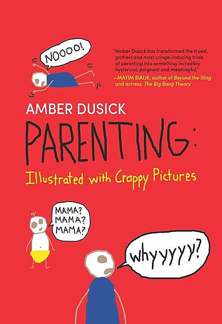 Parenting: Illustrated With Crappy Pictures, Amber Dusick