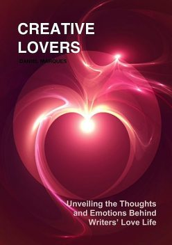 Creative Lovers: Unveiling the Thoughts and Emotions Behind Writers' Love Life, Daniel Marques