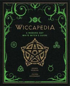 Wiccapedia: A Modern-Day White Witch's Guide (The Modern-Day Witch), Leanna Greenaway, Shawn Robbins