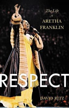 Respect: The Life of Aretha Franklin, David Ritz