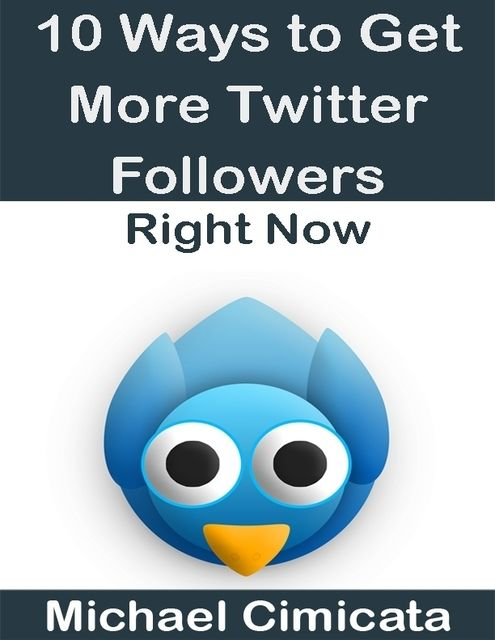 10 Ways to Get More Twitter Followers Right Now, Michael Cimicata