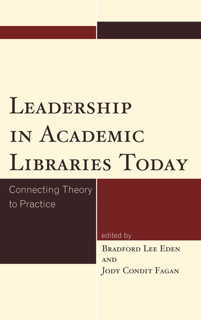 Leadership in Academic Libraries Today, Edited by Bradford Lee Eden, Jody Condit Fagan