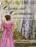 Chance and Circumstance – A Pride and Prejudice Variation, Kara Louise