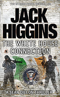 The White House Connection (Sean Dillon Series, Book 7), Jack Higgins