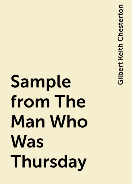 Sample from The Man Who Was Thursday, Gilbert Keith Chesterton