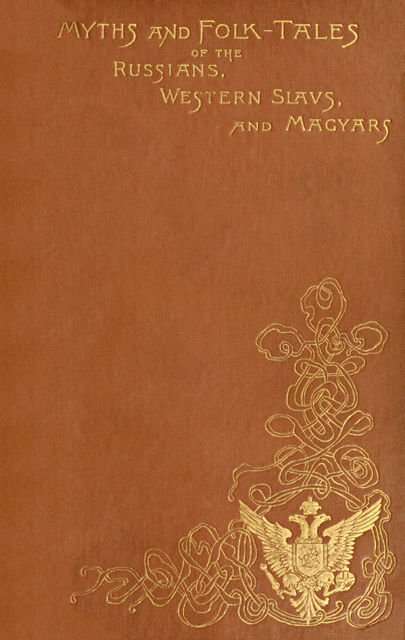 Myths and Folk-tales of the Russians, Western Slavs, and Magyars, Jeremiah Curtin