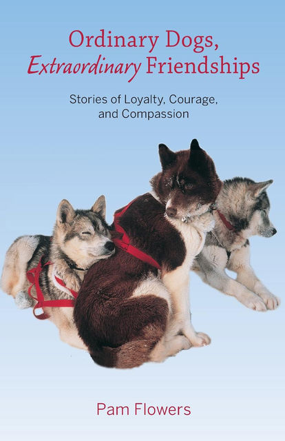 Ordinary Dogs, Extraordinary Friendships, Pam Flowers