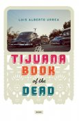 Tijuana Book of the Dead, Luis Alberto Urrea