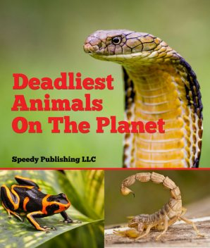Deadliest Animals On The Planet, Speedy Publishing