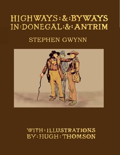 Highways and Byways In Donegal and Antrim, Stephen Gwynn