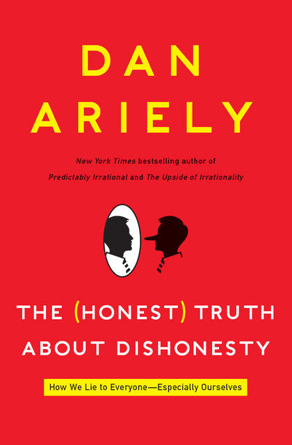 The Honest Truth About Dishonesty, Dan Ariely