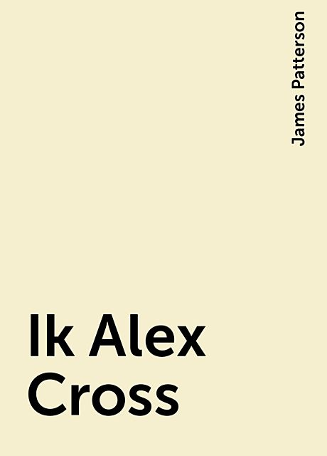 Ik Alex Cross, James Patterson