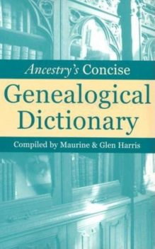 Ancestry's Concise Genealogical Dictionary, Maurine Harris