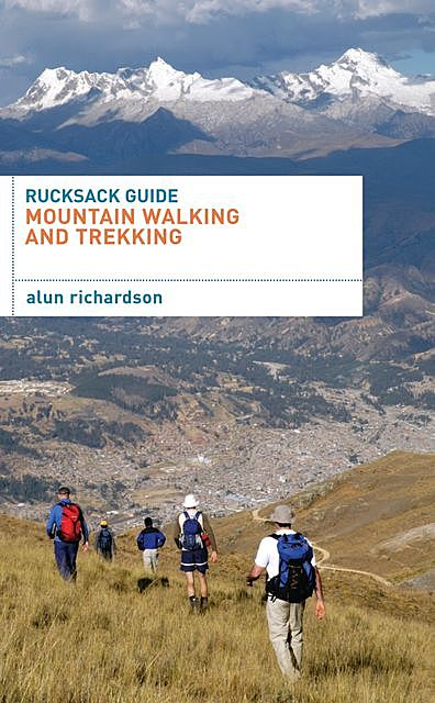 Rucksack Guide – Mountain Walking and Trekking, Alun Richardson