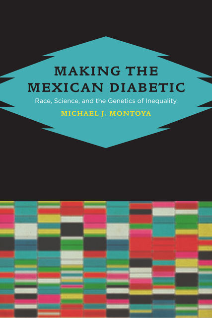 Making the Mexican Diabetic, Michael Montoya