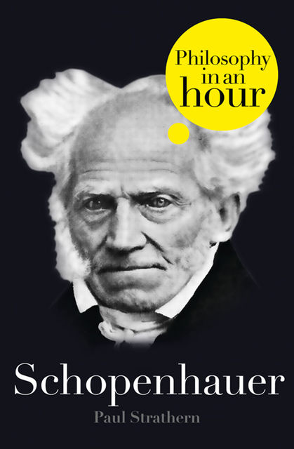 Schopenhauer: Philosophy in an Hour, Paul Strathern