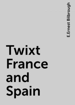 Twixt France and Spain, E.Ernest Bilbrough