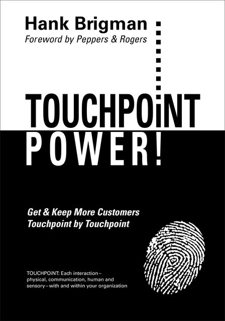 Touchpoint Power! Get & Keep More Customers, Touchpoint By Touchpoint, Hank Brigman