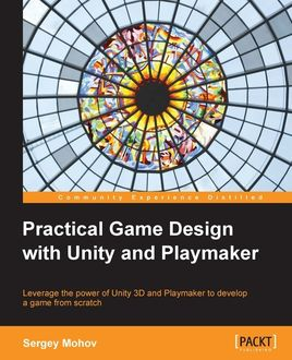 Practical Game Design with Unity and Playmaker, Sergey Mohov