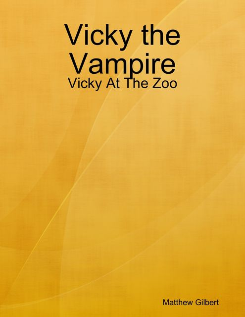 Vicky the Vampire – Vicky at the Zoo, Matthew Gilbert