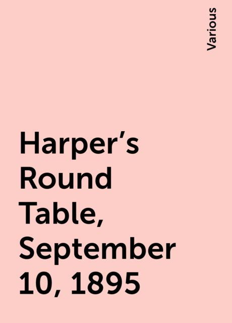 Harper's Round Table, September 10, 1895, Various