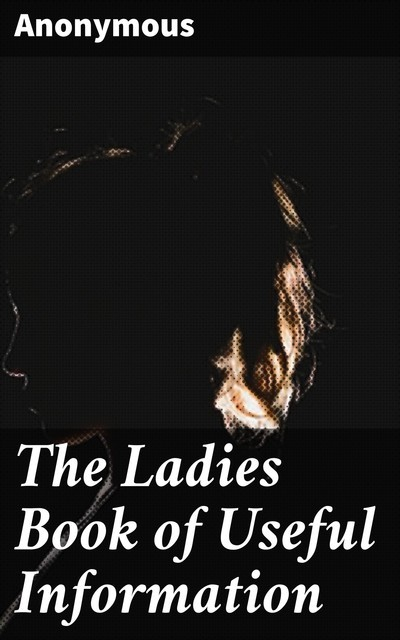 The Ladies Book of Useful Information,