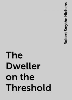 The Dweller on the Threshold, Robert Smythe Hichens