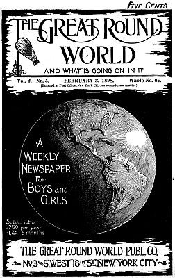 The Great Round World and What Is Going On In It, Vol. 2, No. 5, February 3, 1898 / A Weekly Magazine for Boys and Girls, Various