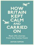 How Britain Kept Calm and Carried On, Anton Rippon