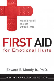 First Aid for Emotional Hurts Revised and Expanded Edition, Edward E. Moody Jr.
