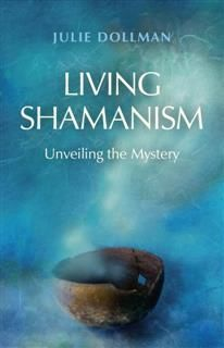 Living Shamanism, Julie Dollman
