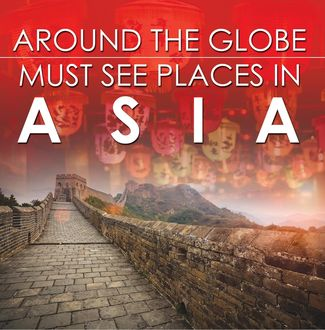 Around The Globe – Must See Places in Asia's, Baby Professor
