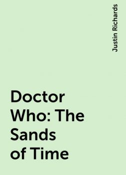 Doctor Who: The Sands of Time, Justin Richards