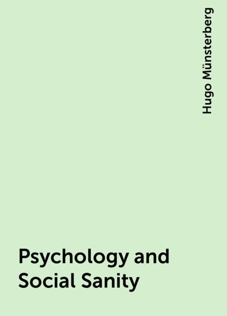 Psychology and Social Sanity, Hugo Münsterberg