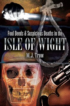 Foul Deeds & Suspicious Deaths in Isle of Wight, M.J.Trow