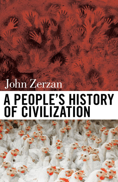 A People's History of Civilization, John Zerzan