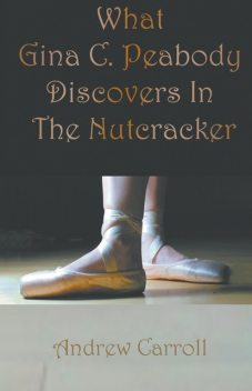 What Gina C. Peabody Discovers In The Nutcracker, Andrew Carroll