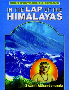 In the Lap of the Himalayas: Holy Wanderings, Swami Akhandananda