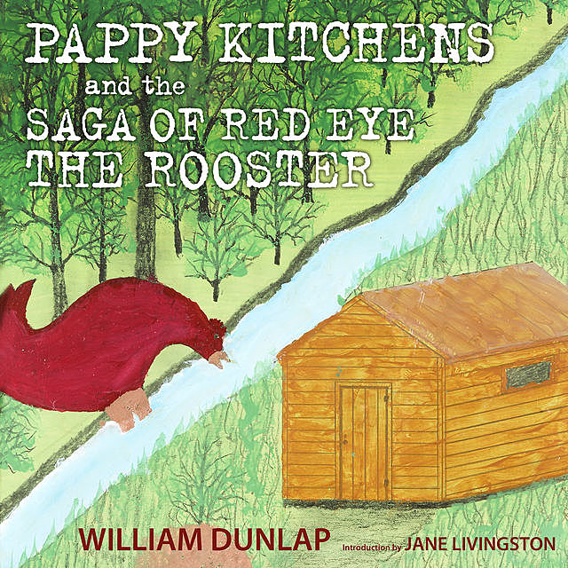 Pappy Kitchens and the Saga of Red Eye the Rooster, William Dunlap