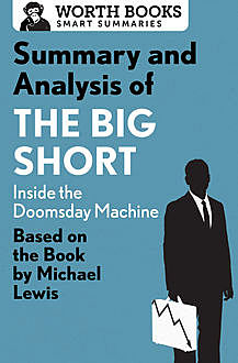 Summary and Analysis of The Big Short: Inside the Doomsday Machine, Worth Books