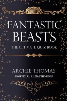 Fantastic Beasts – The Ultimate Quiz Book, Archie Thomas