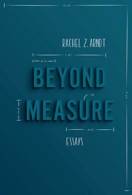 Beyond Measure, Rachel Z. Arndt