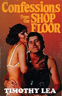 Confessions from the Shop Floor (Confessions, Book 11), Timothy Lea